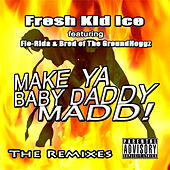 Make Ya Baby Daddy Madd! (The Remixes) by Fresh Kid Ice