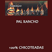 Play & Download Pal Rancho 100% Chicoteadas by Tamborazo Caliente | Napster