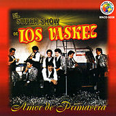 Play & Download Amor De Primavera by El Super Show De Los Vaskez | Napster
