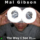 The Way I See It... by Mal Gibson