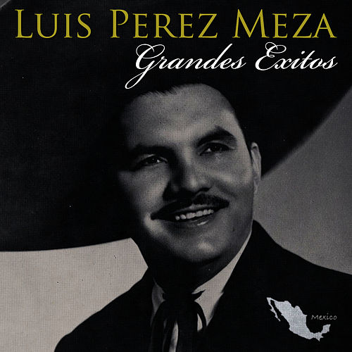 Play & Download Grandes Exitos by Luis Perez Meza | Napster