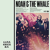 Play & Download L.I.F.E.G.O.E.S.O.N. by Noah and the Whale | Napster