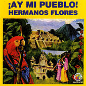 Play & Download Ay Mi Pueblo by Los Hermanos Flores | Napster