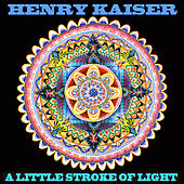Play & Download A Little Stroke of Light - Live Solo Guitar 2010 by Henry Kaiser | Napster