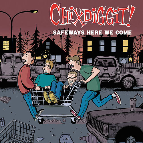 Play & Download Safeways Here We Come by Chixdiggit | Napster