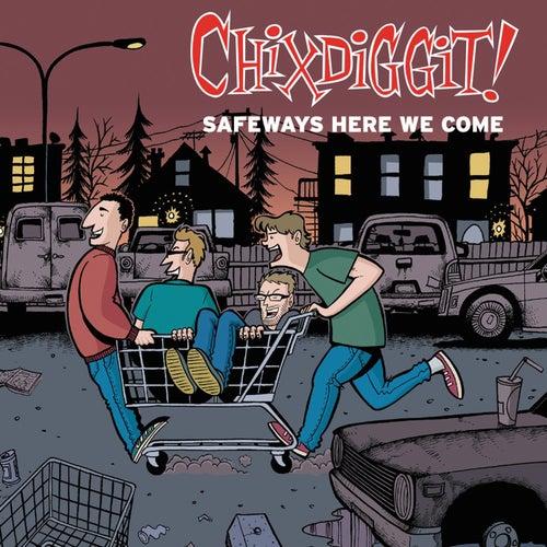 Safeways Here We Come by Chixdiggit