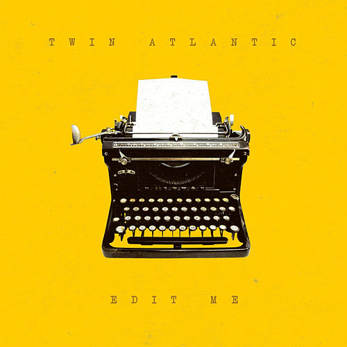 Play & Download Edit Me by Twin Atlantic | Napster
