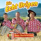 Unser Oberösterreich von Die Echt Urigen
