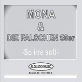 Play & Download So irre soft by Mona & die falschen 50er | Napster