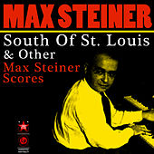 South Of St. Louis & Other Max Steiner Scores by Max Steiner