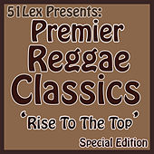51Lex Presents Premier Reggae Classics - Rise To The Top by Various Artists