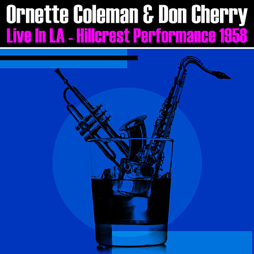 Live In LA - Hillcrest Performance 1958 by Ornette Coleman