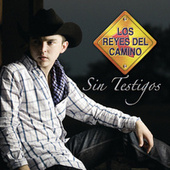 Play & Download Sin Testigos by Los Reyes Del Camino | Napster