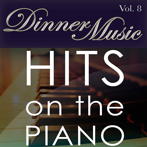 Play & Download Dinnermusic Vol. 8 - Hits On The Piano by Dinner Music | Napster