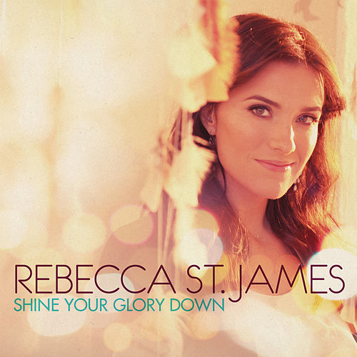 Play & Download Shine Your Glory Down by Rebecca St. James | Napster
