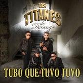 Play & Download Tubo Que Tuvo Tuvo by Los Titanes De Durango | Napster