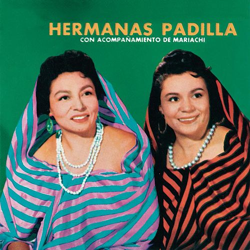 Play & Download Hermanas Padilla Con Acompañamiento De Mariachi by Las Hermanas Padilla | Napster