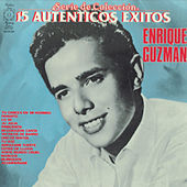 Serie De Coleccion 15 Autenticos Exitos - Enrique Guzman by Enrique Guzman