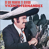 Play & Download De Que Manera Te Olvido by Vicente Fernández | Napster