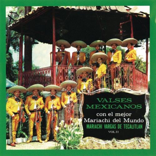 Play & Download Valses Mexicanos Con El Mejor Mariachi Del Mundo Vol. II by Mariachi Vargas de Tecalitlan | Napster