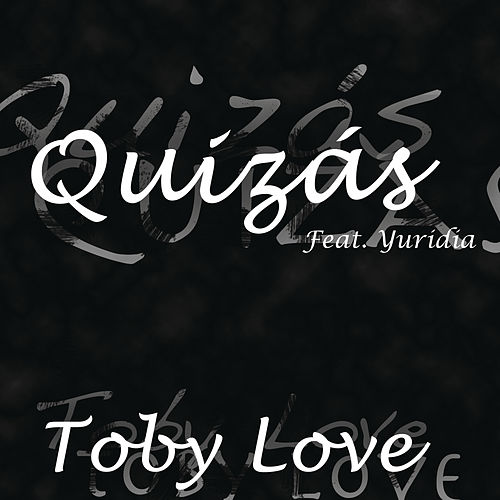 Play & Download Quizás by Toby Love | Napster