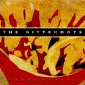 Play & Download French Fries by The Bitteroots | Napster