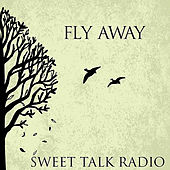 Fly Away by Sweet Talk Radio