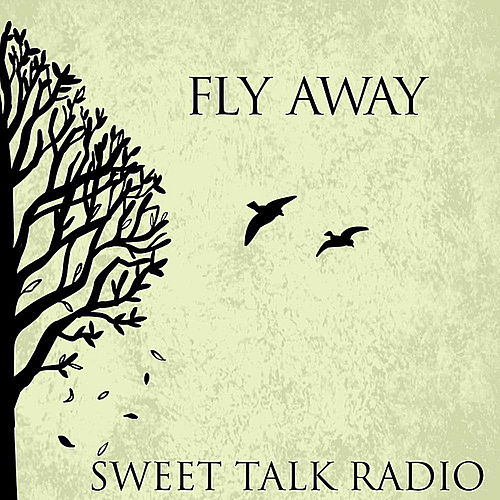 Play & Download Fly Away by Sweet Talk Radio | Napster