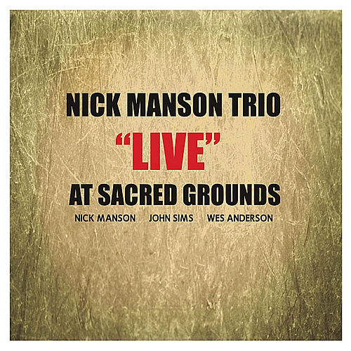 Nick Manson Trio 'Live' At Sacred Grounds by Nick Manson