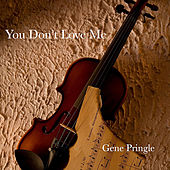 Play & Download You Don't Love Me by Gene Pringle | Napster