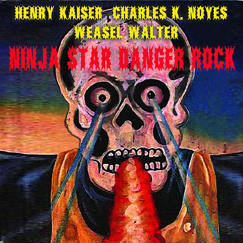 Ninja Star Danger Rock by Henry Kaiser