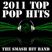 2011 Top Pop Hits by The Smash Hit Band