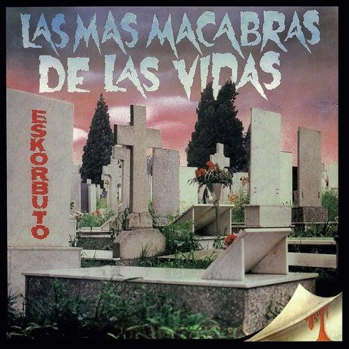 Play & Download Las Más Macabras de las Vidas by Eskorbuto | Napster
