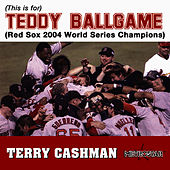 Play & Download (This Is For) Teddy Ballgame (Red Sox 2004 World Series Champions) by Terry Cashman | Napster