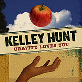Play & Download Gravity Loves You by Kelley Hunt | Napster