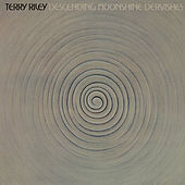 Riley: Descending Moonshine Dervishes by Terry Riley