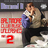 Play & Download Baltimore Club Music Unleashed Part 2 by Diamond K | Napster