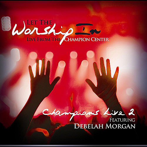 Play & Download Let The Worship In Champions Live 2 by Debelah Morgan | Napster