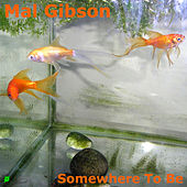 Somewhere To Be by Mal Gibson