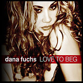 Play & Download Love To Beg by Dana Fuchs | Napster