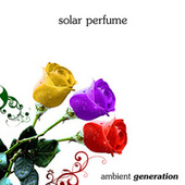 Play & Download Solar Perfume by Ambient Generation | Napster