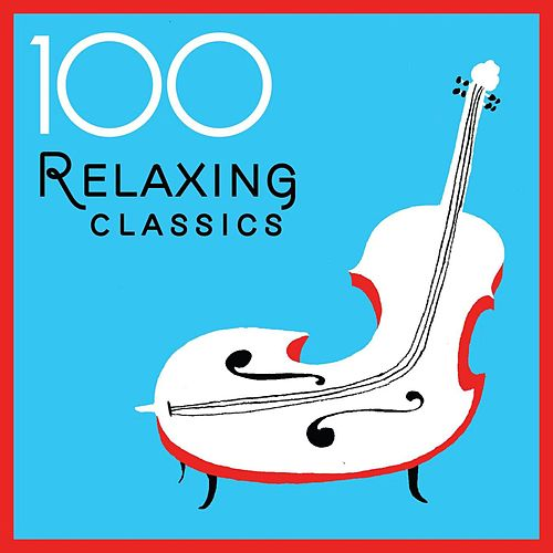 Play & Download 100 Relaxing Classics by Various Artists | Napster