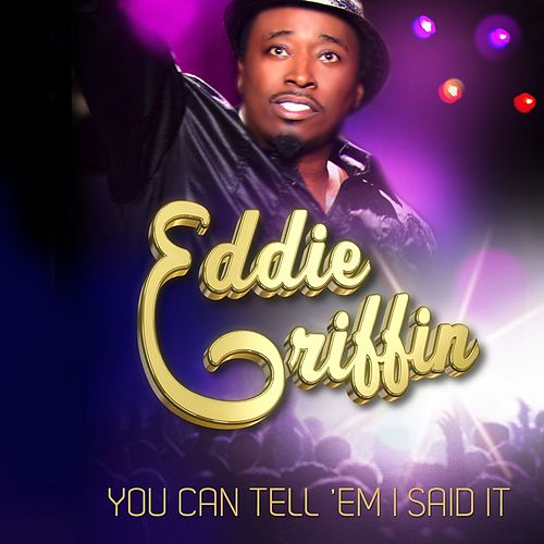 Play & Download You Can Tell 'Em I Said It by Eddie Griffin | Napster