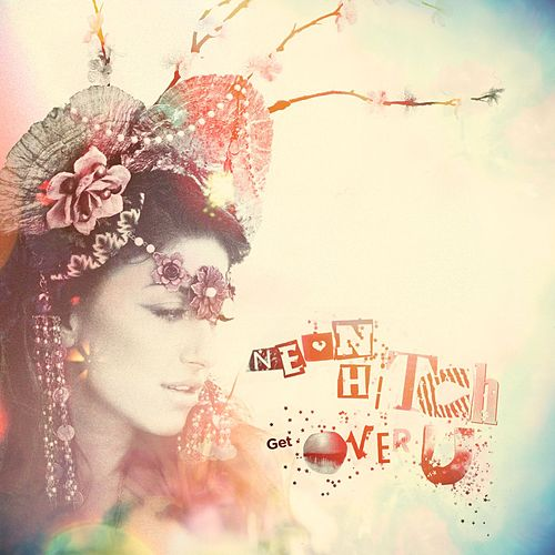 Get Over U by Neon Hitch