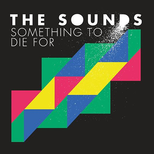 Play & Download Something To Die For by The Sounds | Napster