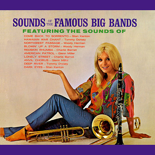 Play & Download Sounds Of The Famous Big Bands by Various Artists | Napster