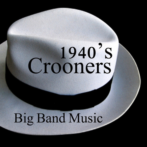 Play & Download 40s Crooners - Big Band Music by Big Band Music  | Napster