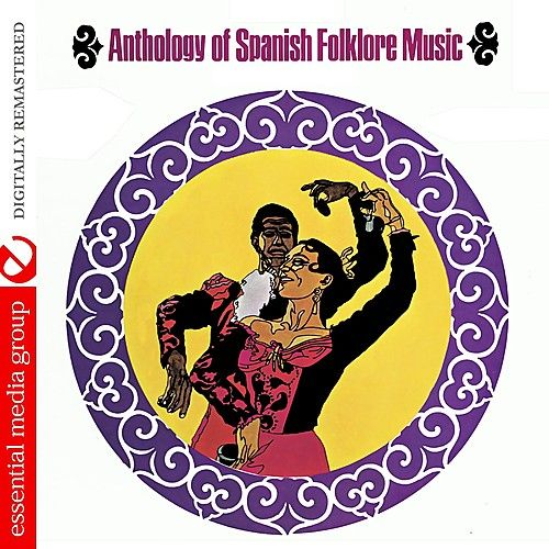 Play & Download Anthology Of Spanish Folklore Music (Remastered) by Various Artists | Napster
