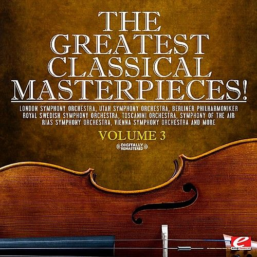 Play & Download The Greatest Classical Masterpieces! Volume 3 (Remastered) by Various Artists | Napster