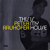 Play & Download This Is My House by Peter Rauhofer | Napster